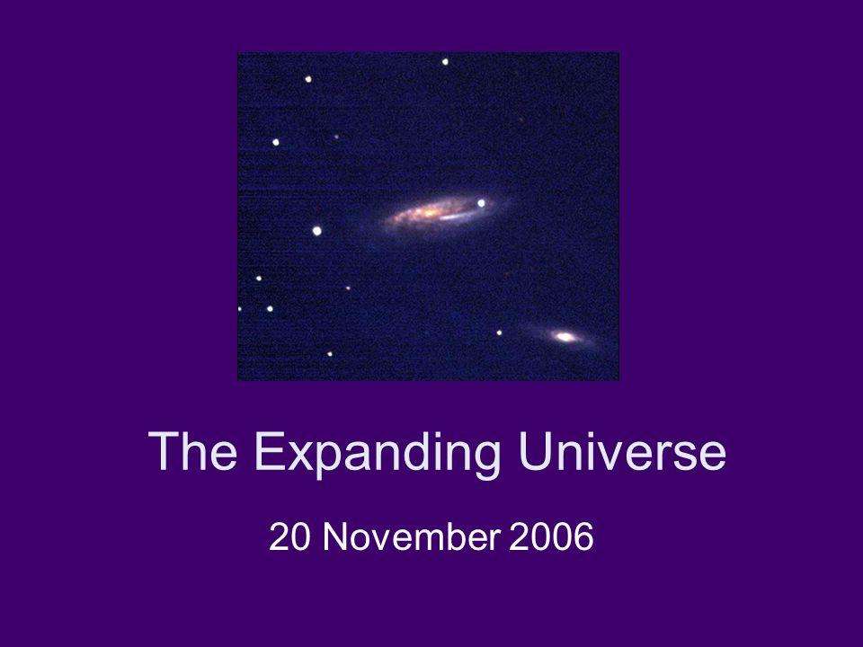 The Expanding Universe 20 November 2006