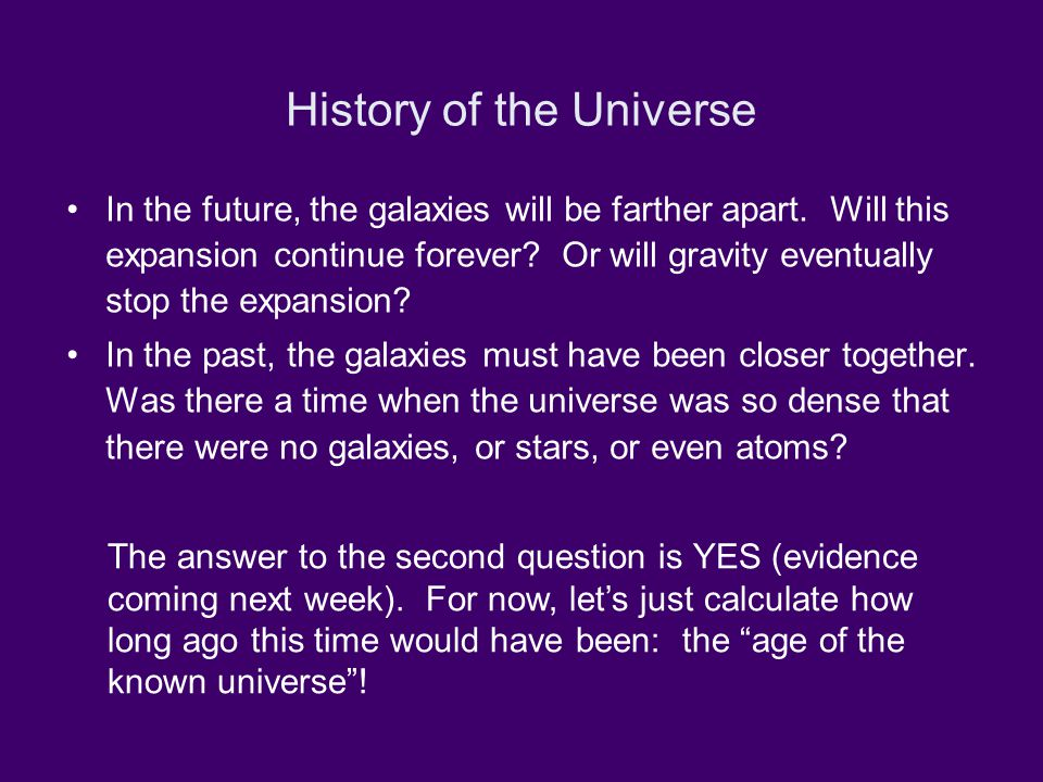 History of the Universe In the future, the galaxies will be farther apart.