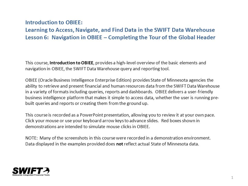 1 Introduction to OBIEE: Learning to Access, Navigate, and Find Data in the SWIFT Data Warehouse Lesson 6: Navigation in OBIEE – Completing the Tour o