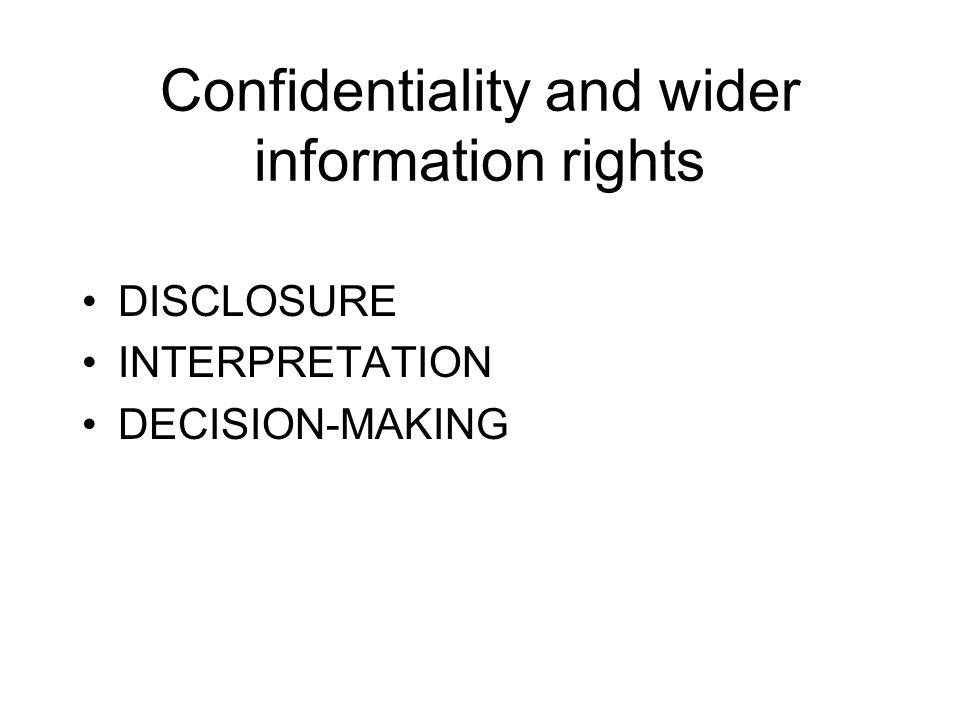 Confidentiality and wider information rights DISCLOSURE INTERPRETATION DECISION-MAKING