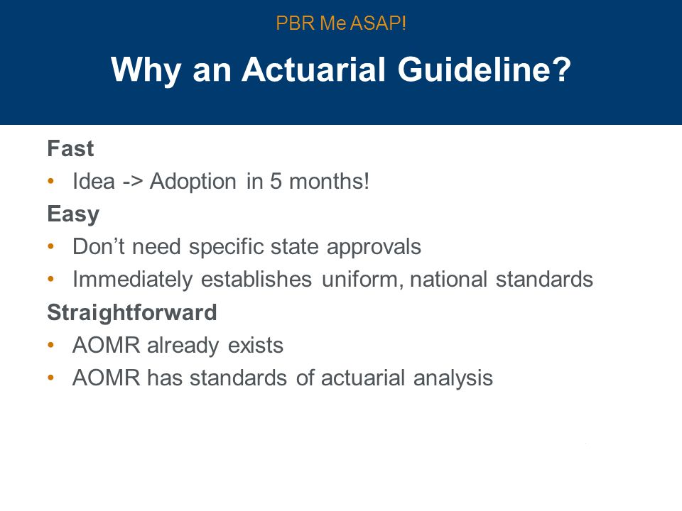 Why an Actuarial Guideline. Fast Idea -> Adoption in 5 months.