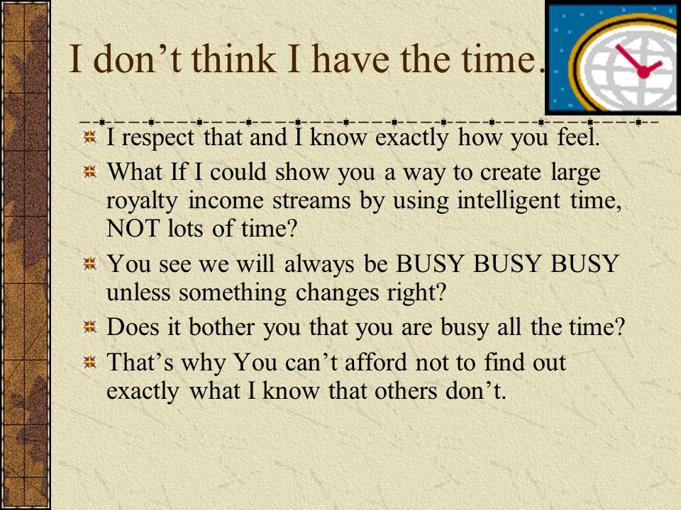 I don't think I have the time…… I respect that and I know exactly how you feel.