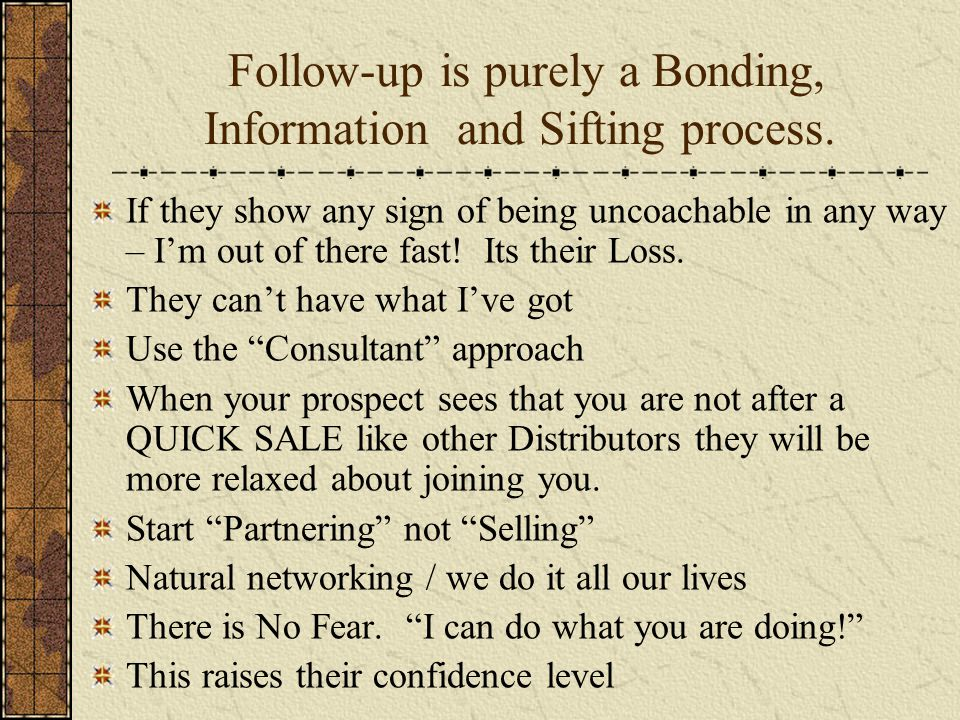 Follow-up is purely a Bonding, Information and Sifting process.