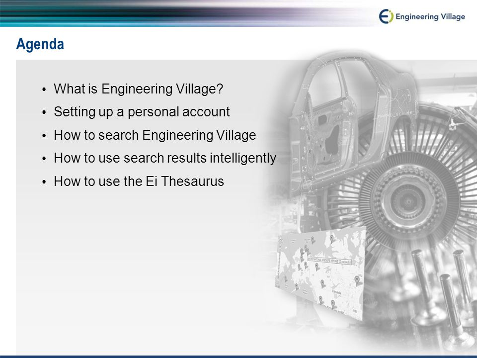 Agenda What is Engineering Village? Setting up a personal account How to search Engineering Village How to use search results intelligently How to use