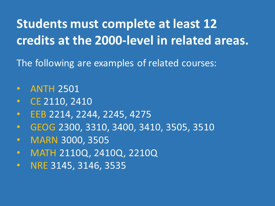 Students must complete at least 12 credits at the 2000-level in related areas.