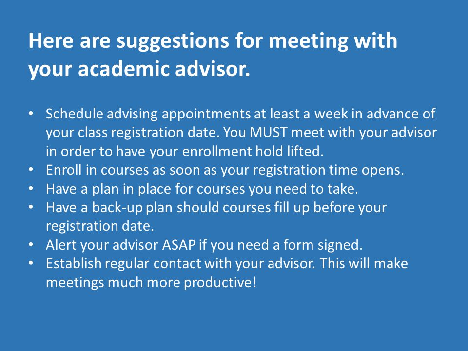 Here are suggestions for meeting with your academic advisor.