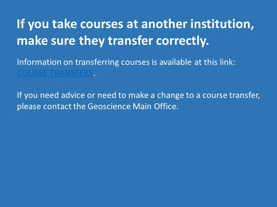 If you take courses at another institution, make sure they transfer correctly.