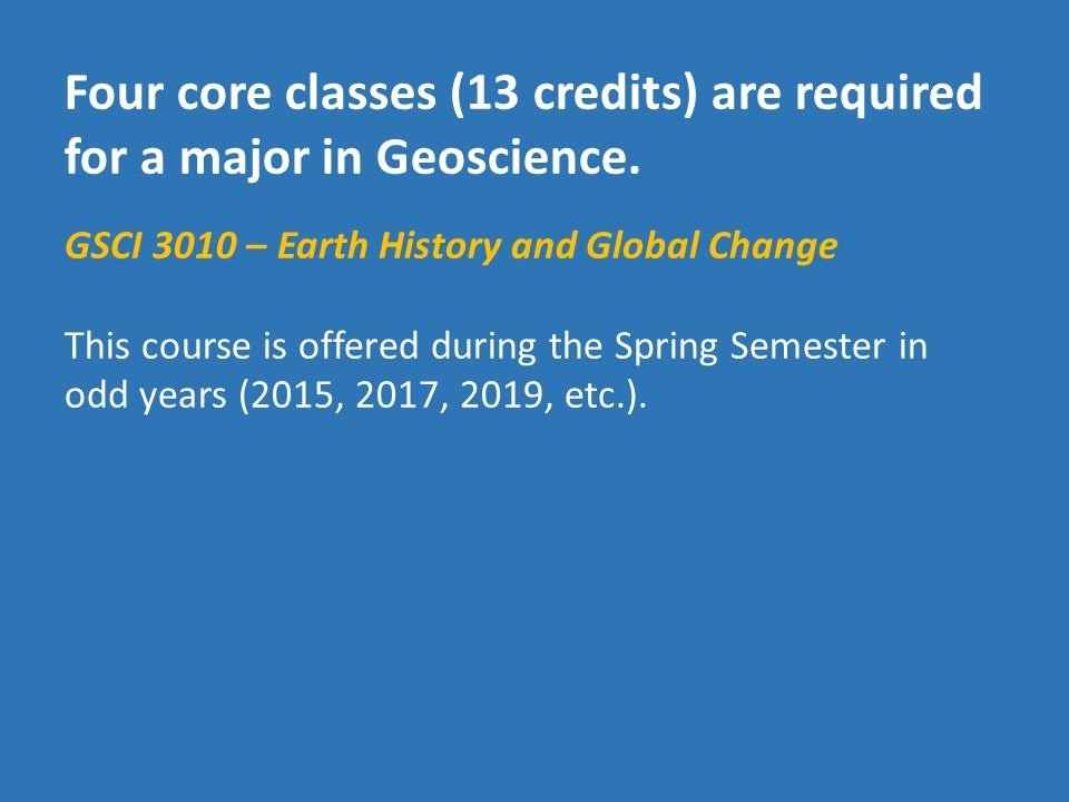 Students may obtain a BA or BS in Geoscience.