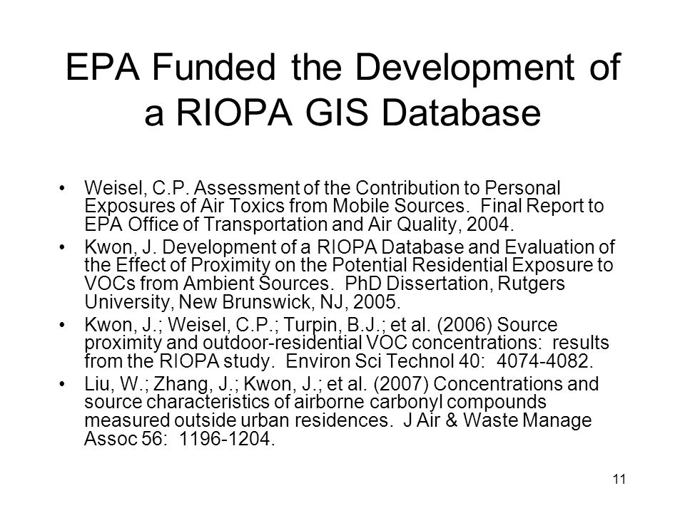 11 EPA Funded the Development of a RIOPA GIS Database Weisel, C.P. Assessment of the Contribution to Personal Exposures of Air Toxics from Mobile Sour