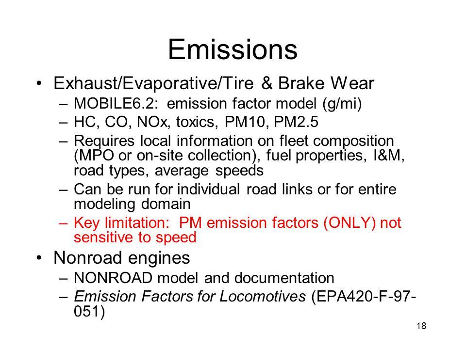 18 Emissions Exhaust/Evaporative/Tire & Brake Wear –MOBILE6.2: emission factor model (g/mi) –HC, CO, NOx, toxics, PM10, PM2.5 –Requires local informat
