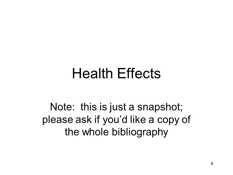 4 Health Effects Note: this is just a snapshot; please ask if you'd like a copy of the whole bibliography