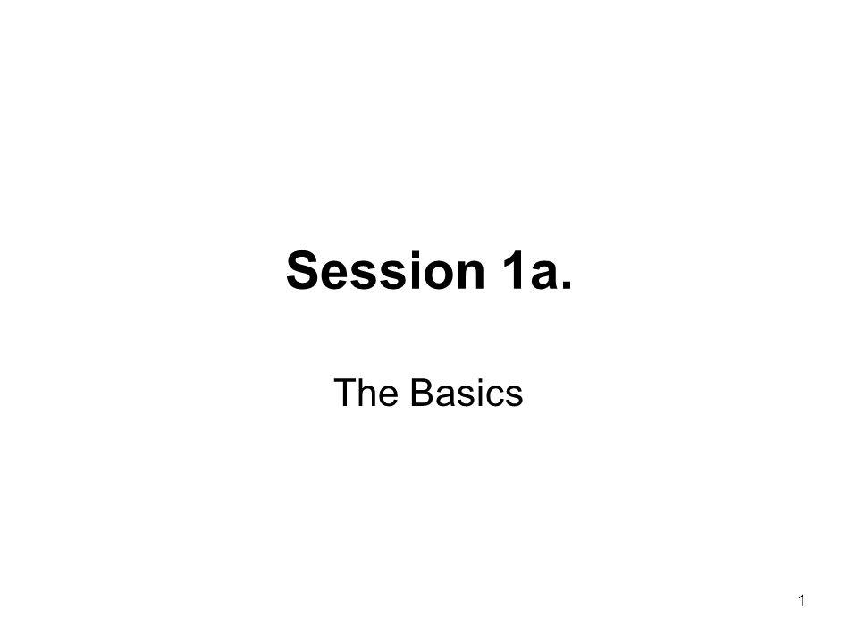 1 Session 1a. The Basics
