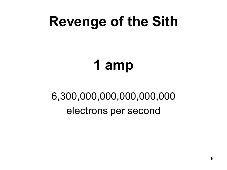 5 Revenge of the Sith 1 amp 6,300,000,000,000,000,000 electrons per second