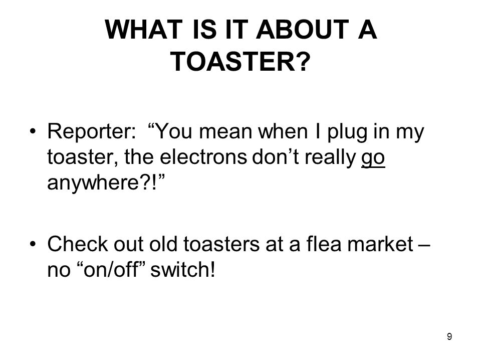 9 WHAT IS IT ABOUT A TOASTER.