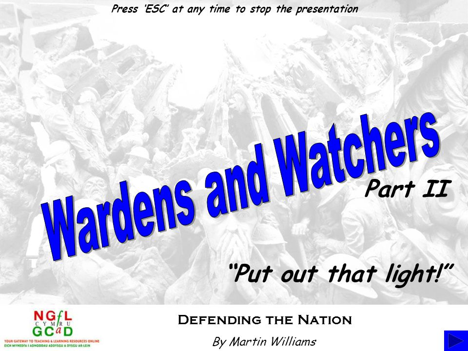 "Defending the Nation ""Put out that light!"" Part II Press 'ESC' at any time to stop the presentation By Martin Williams"
