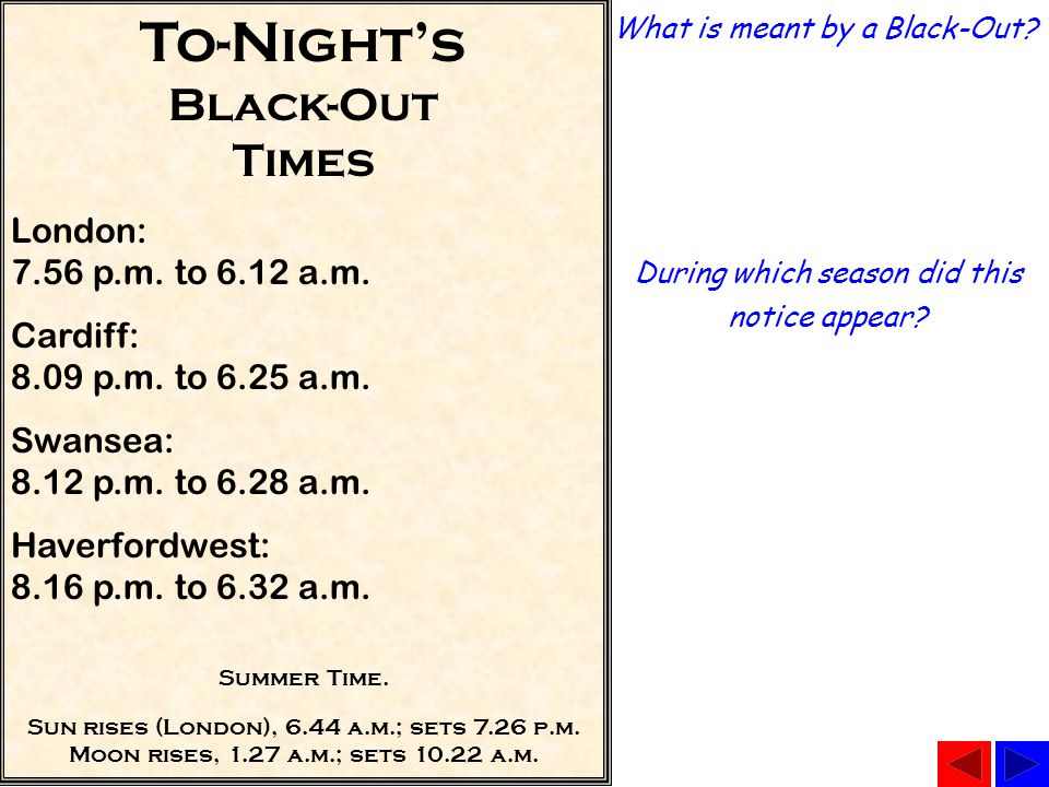 During which season did this notice appear? What is meant by a Black-Out? To-Night's Black-Out Times London: 7.56 p.m. to 6.12 a.m. Cardiff: 8.09 p.m.