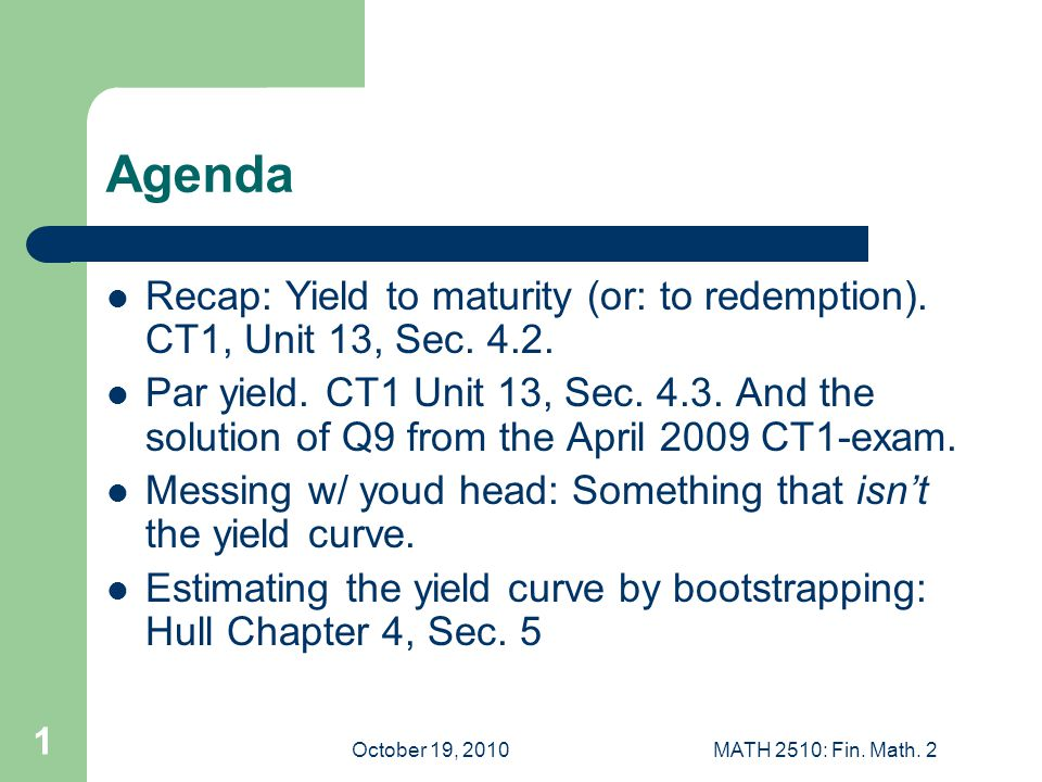 October 19, 2010MATH 2510: Fin.Math. 2 2 More practical complications in yield curve estimation.