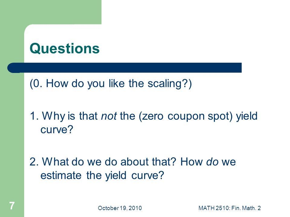 October 19, 2010MATH 2510: Fin. Math. 2 7 Questions (0.