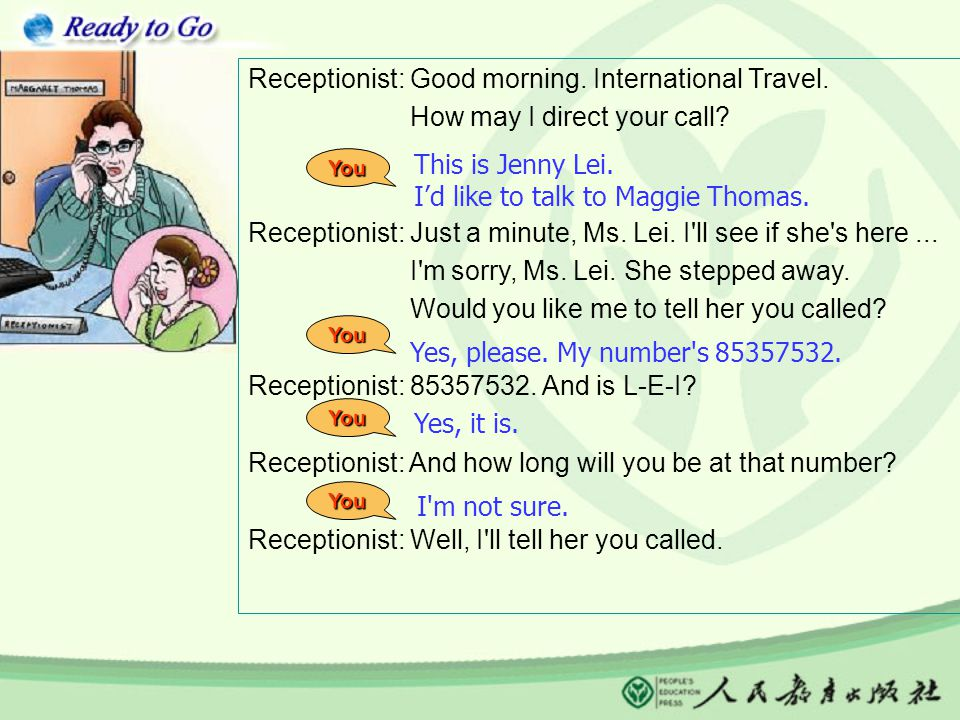 Receptionist: Good morning.International Travel. How may I direct your call.