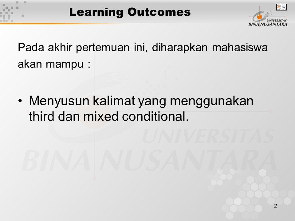 2 Learning Outcomes Pada akhir pertemuan ini, diharapkan mahasiswa akan mampu : Menyusun kalimat yang menggunakan third dan mixed conditional.