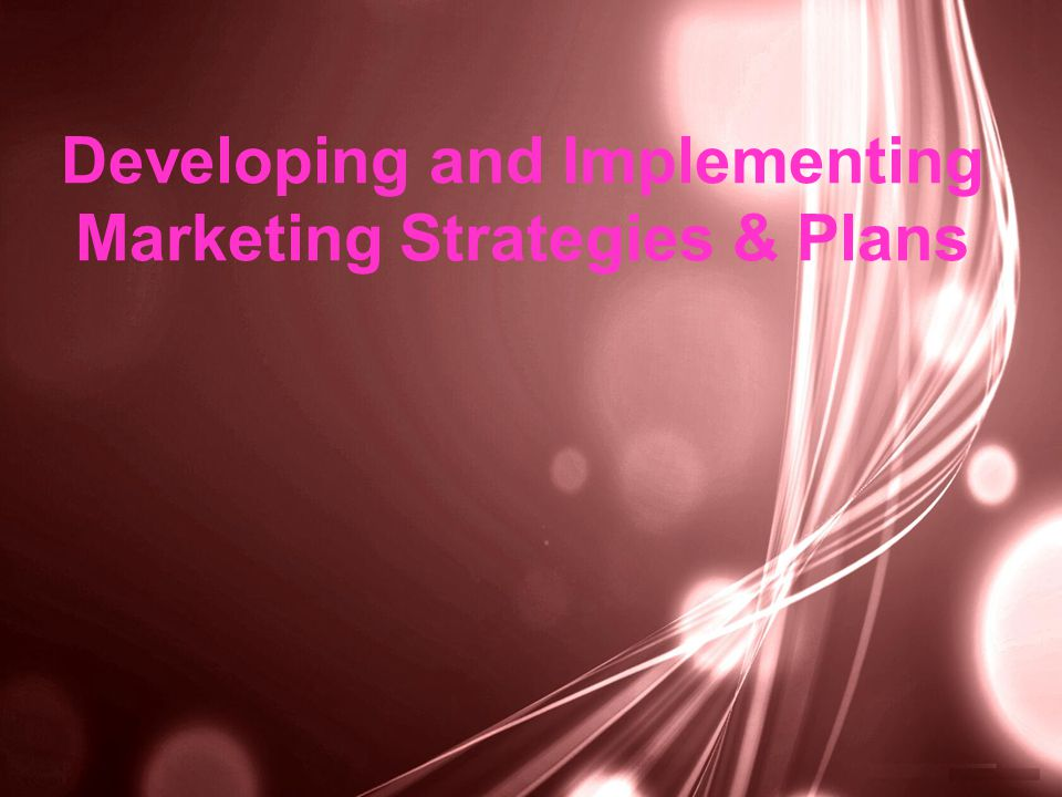 Developing and Implementing Marketing Strategies & Plans