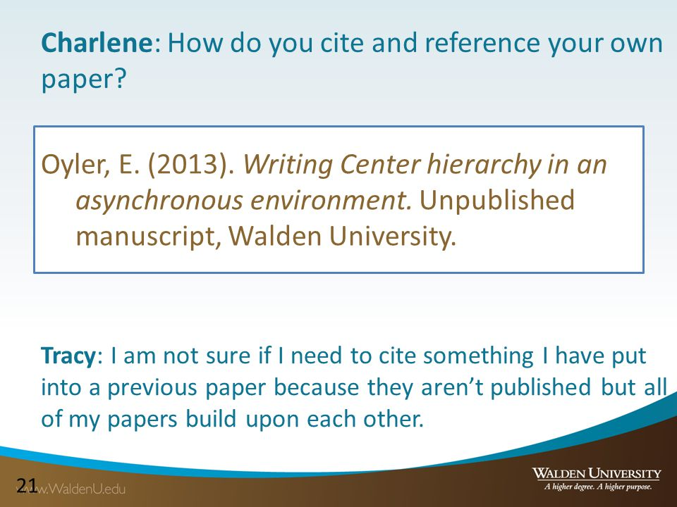 21 Charlene: How do you cite and reference your own paper? Oyler, E. (2013). Writing Center hierarchy in an asynchronous environment. Unpublished manu