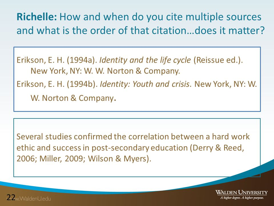 22 Richelle: How and when do you cite multiple sources and what is the order of that citation…does it matter? Erikson, E. H. (1994a). Identity and the