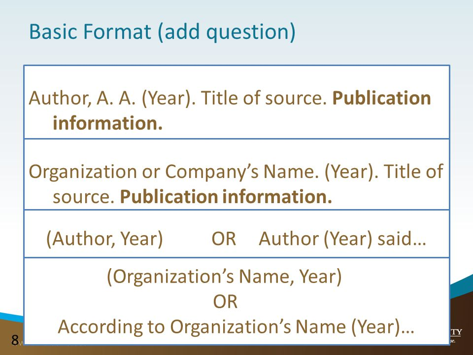 88 Basic Format (add question) Author, A. A. (Year). Title of source. Publication information. Organization or Company's Name. (Year). Title of source