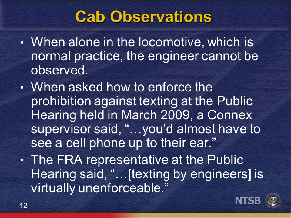 12 Cab Observations When alone in the locomotive, which is normal practice, the engineer cannot be observed.