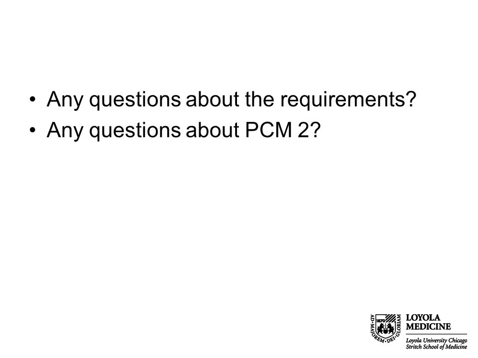 Any questions about the requirements? Any questions about PCM 2?
