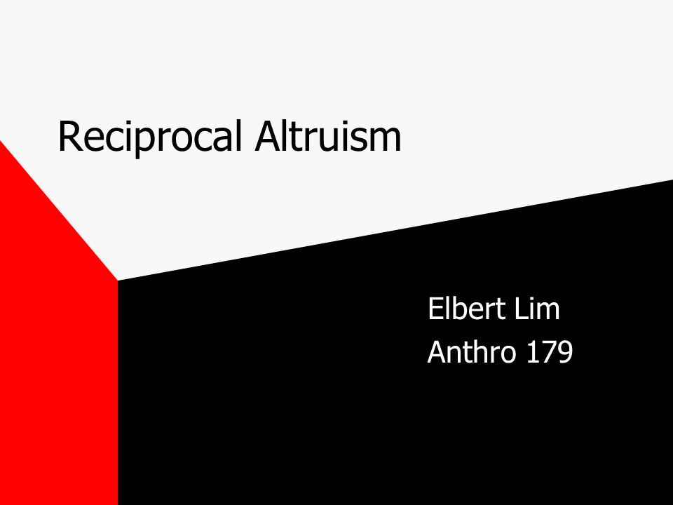 Reciprocal Altruism Term was coined by Robert Trivers (1970's).