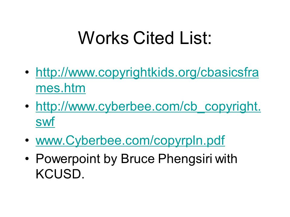 Works Cited List: http://www.copyrightkids.org/cbasicsfra mes.htmhttp://www.copyrightkids.org/cbasicsfra mes.htm http://www.cyberbee.com/cb_copyright.