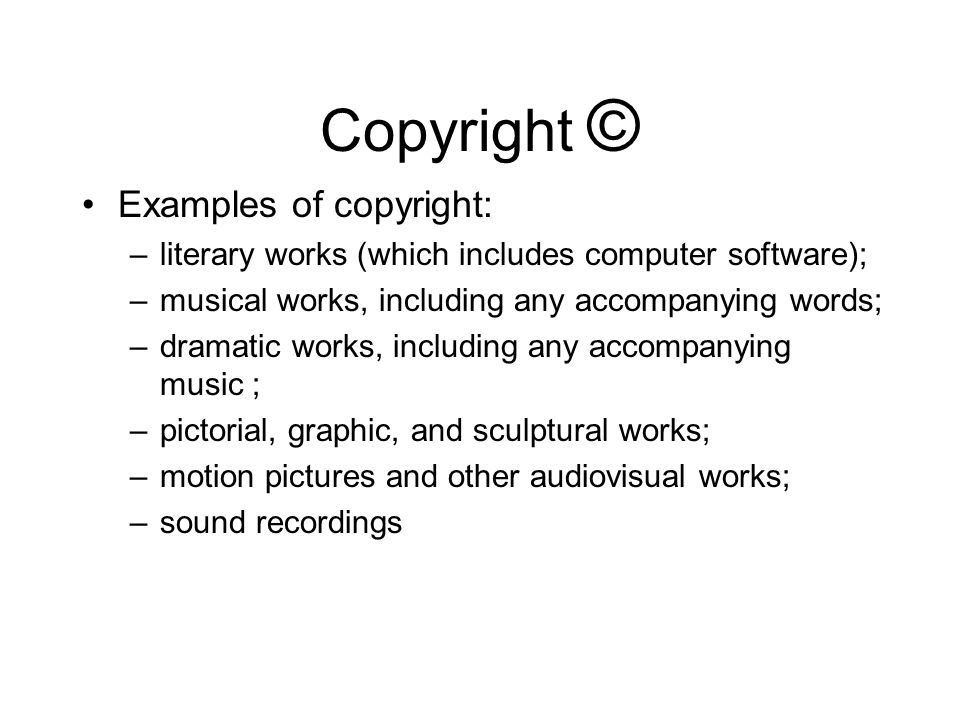 Copyright © Non-Example of Copyright: –works that consist entirely of information that is commonly available and contains no originality (such as calendars, lists or tables)