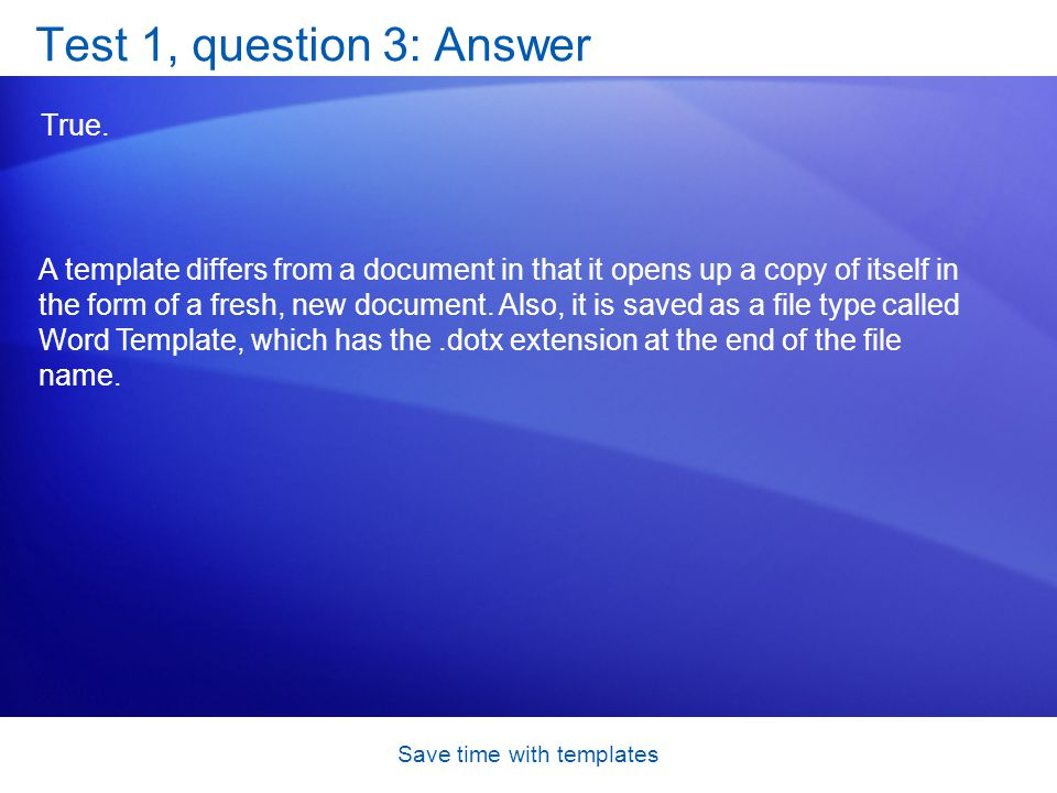 Save time with templates Test 1, question 3: Answer True.