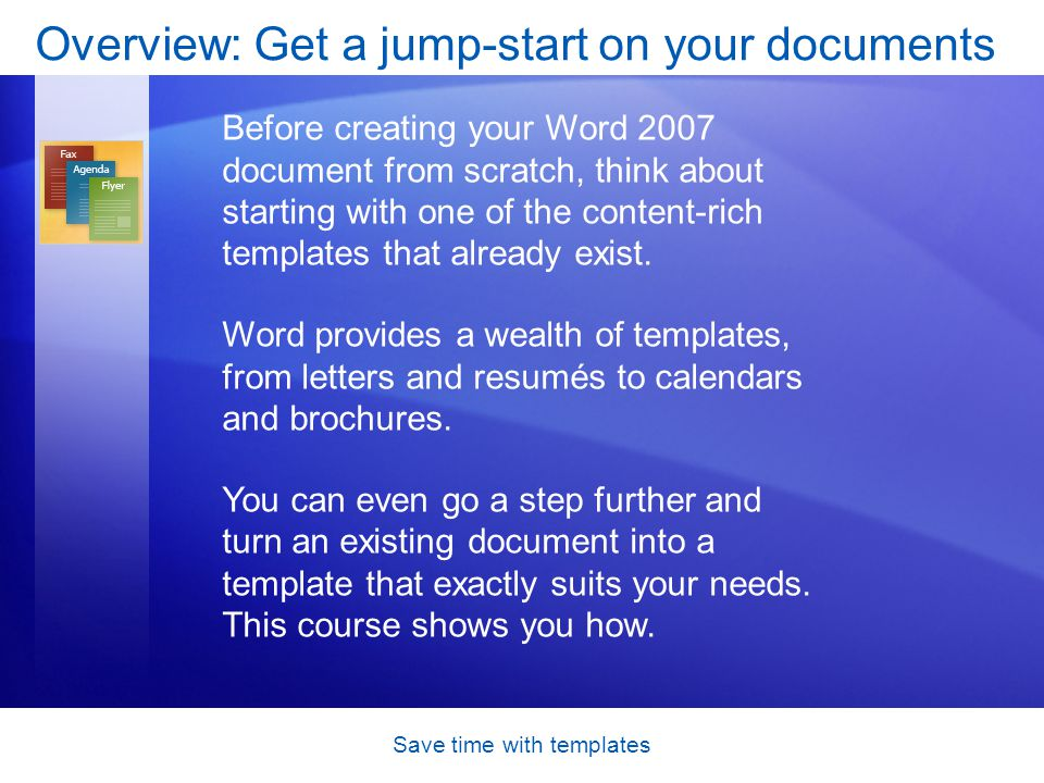 Save time with templates A template's special power When you open a template, a new document opens that's based on the template you selected.