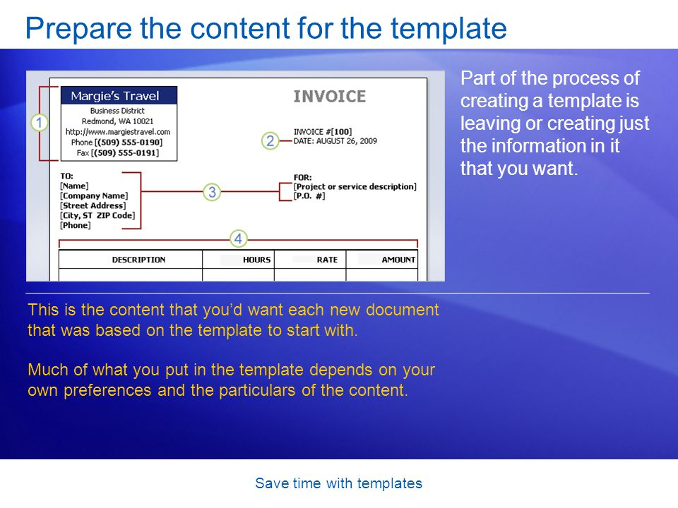 Save time with templates Prepare the content for the template Part of the process of creating a template is leaving or creating just the information in it that you want.