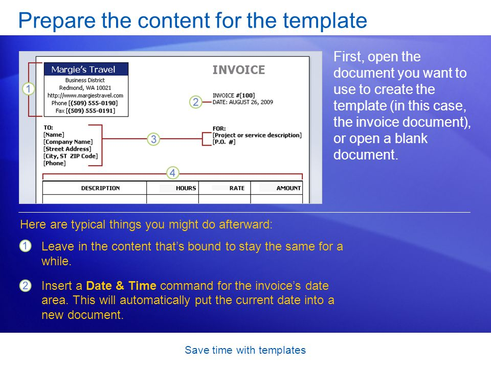 Save time with templates Prepare the content for the template First, open the document you want to use to create the template (in this case, the invoice document), or open a blank document.