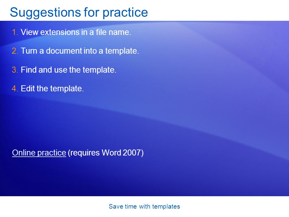 Save time with templates Suggestions for practice 1.View extensions in a file name.