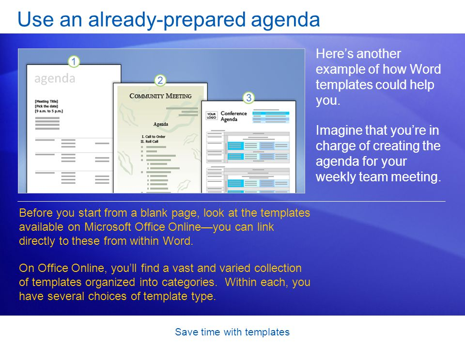 Save time with templates Use an already-prepared agenda The picture shows three of the agenda templates.