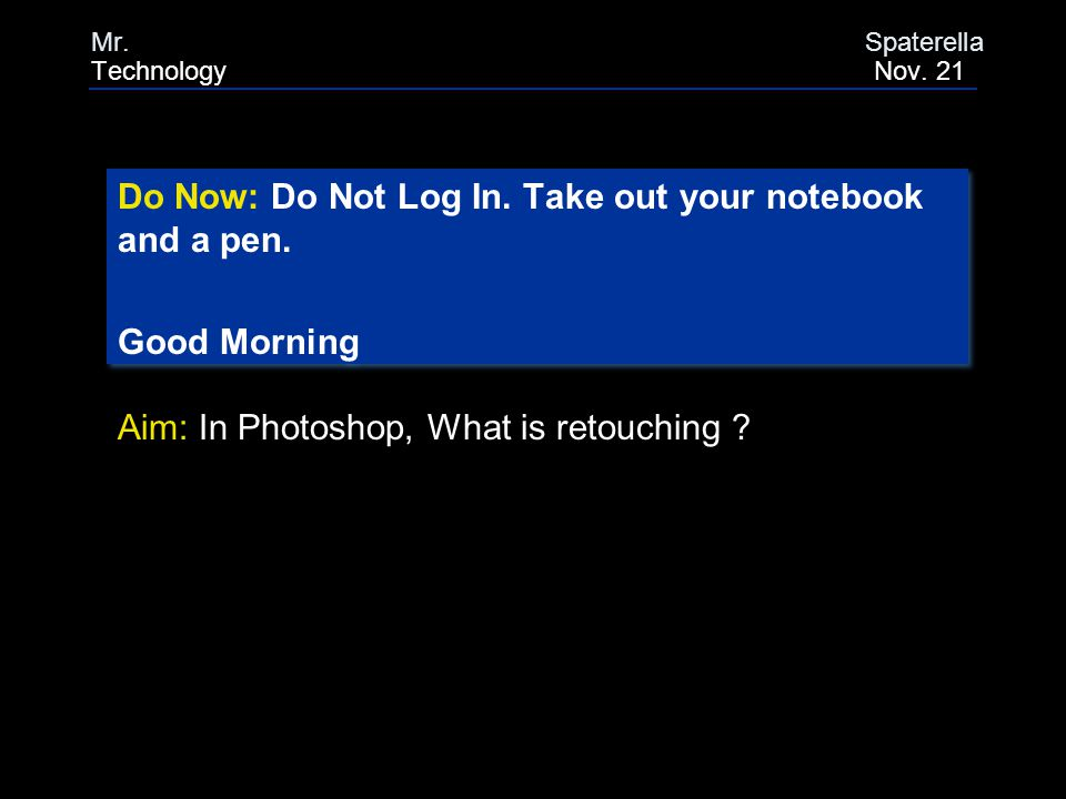 Do Now: Do Not Log In. Take out your notebook and a pen.