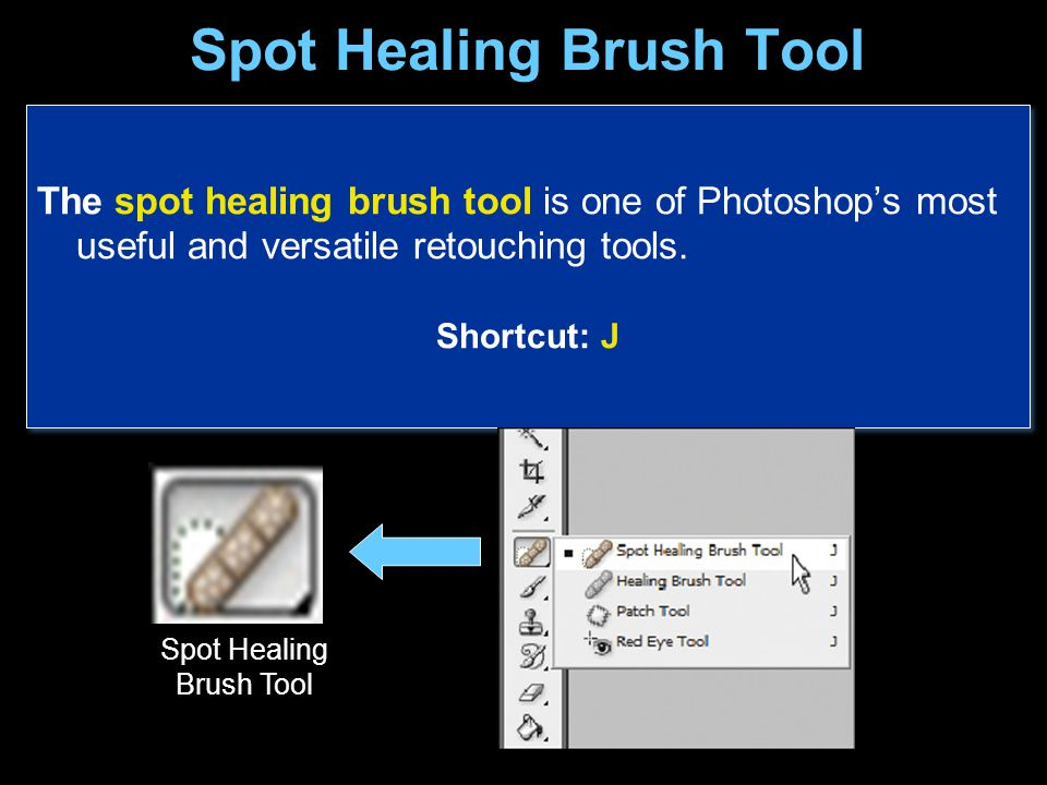 Spot Healing Brush Tool The spot healing brush tool is one of Photoshop's most useful and versatile retouching tools.