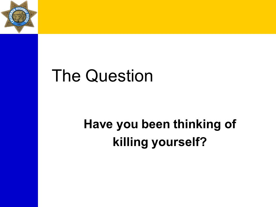 The Question Have you been thinking of killing yourself