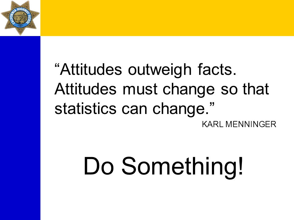 """""""Attitudes outweigh facts. Attitudes must change so that statistics can change."""" KARL MENNINGER Do Something!"""