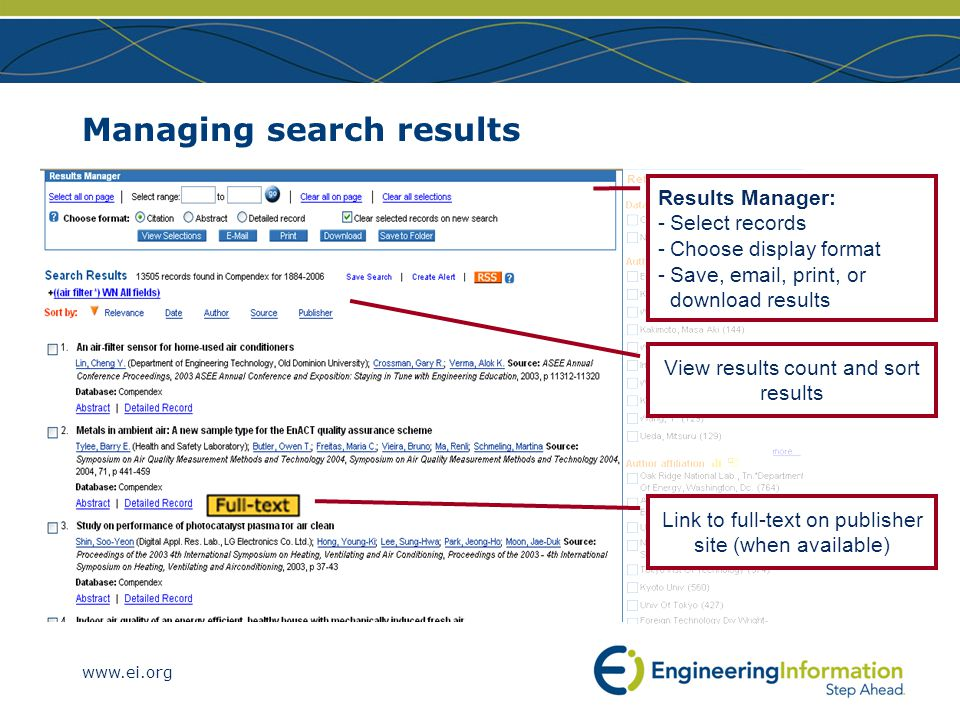 www.ei.org Managing search results Link to full-text on publisher site (when available) Results Manager: -Select records -Choose display format -Save, email, print, or download results View results count and sort results