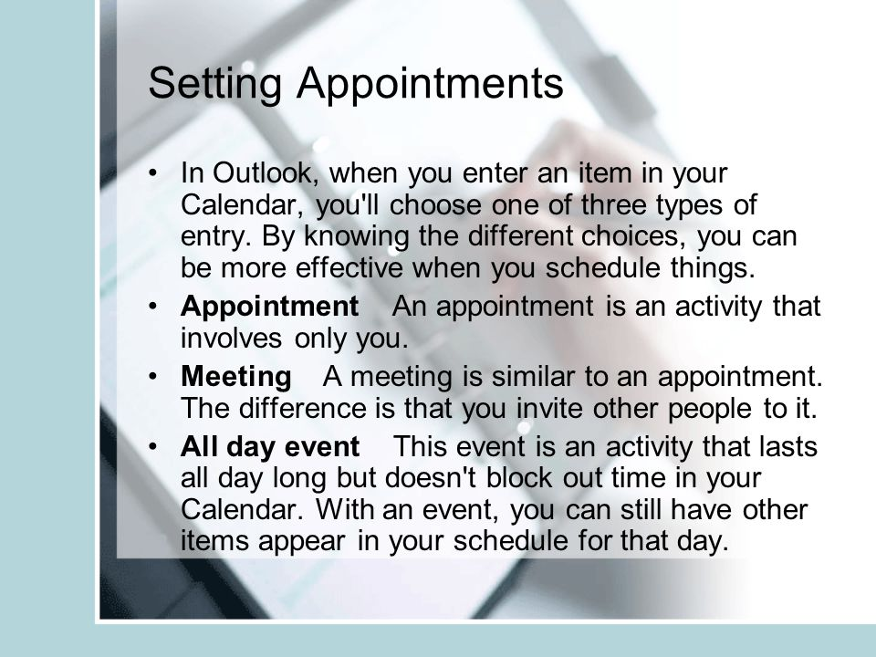Setting Appointments In Outlook, when you enter an item in your Calendar, you ll choose one of three types of entry.