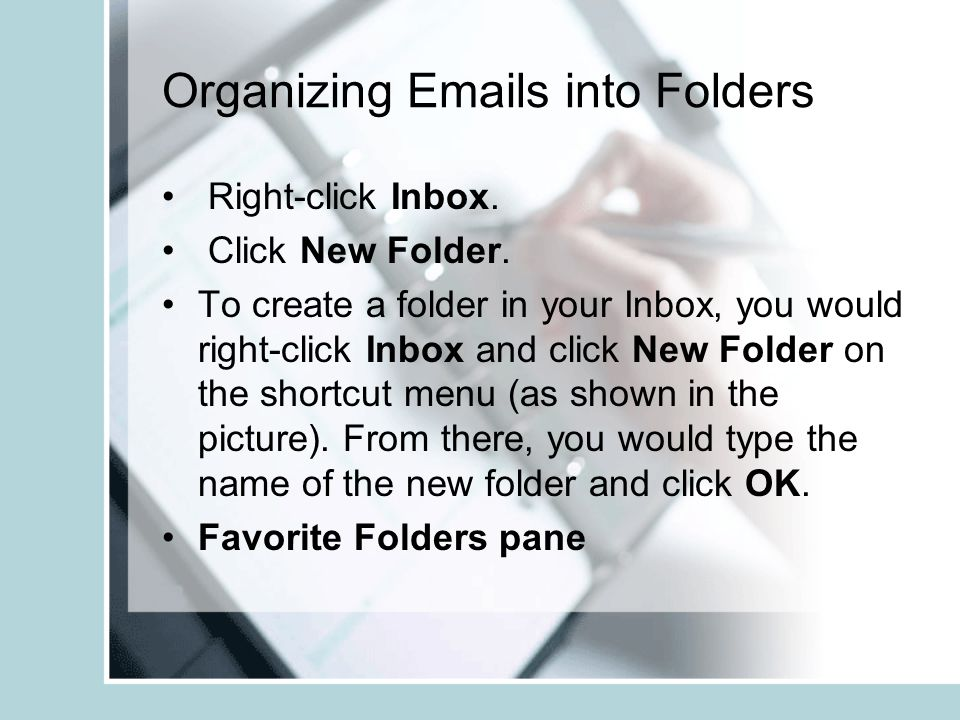 Organizing Emails into Folders Right-click Inbox. Click New Folder.