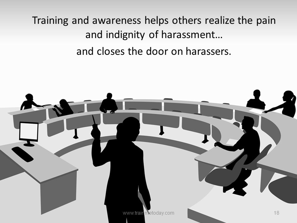 Training and awareness helps others realize the pain and indignity of harassment… and closes the door on harassers.