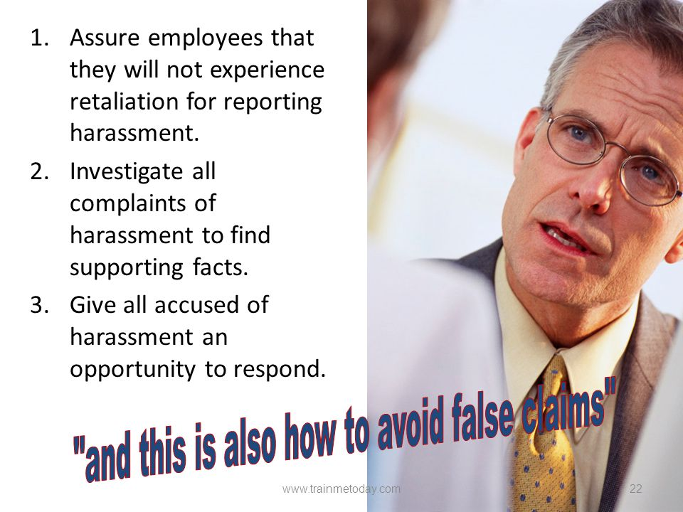 1.Assure employees that they will not experience retaliation for reporting harassment.