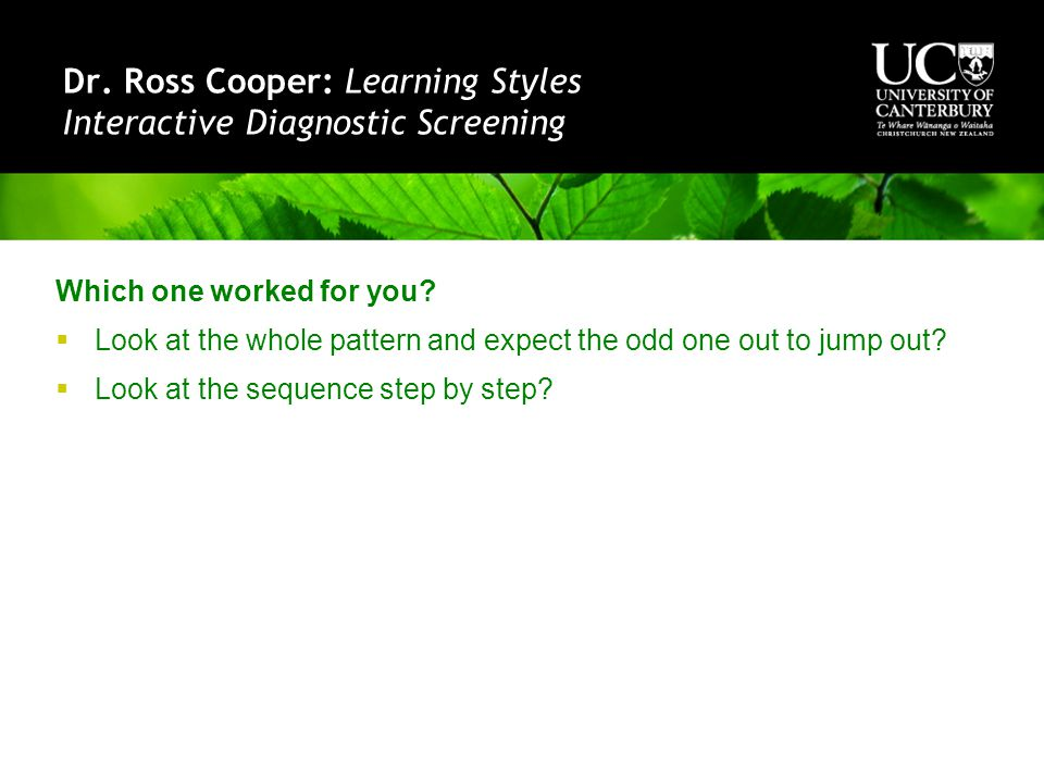 Dr. Ross Cooper: Learning Styles Interactive Diagnostic Screening Which one worked for you.