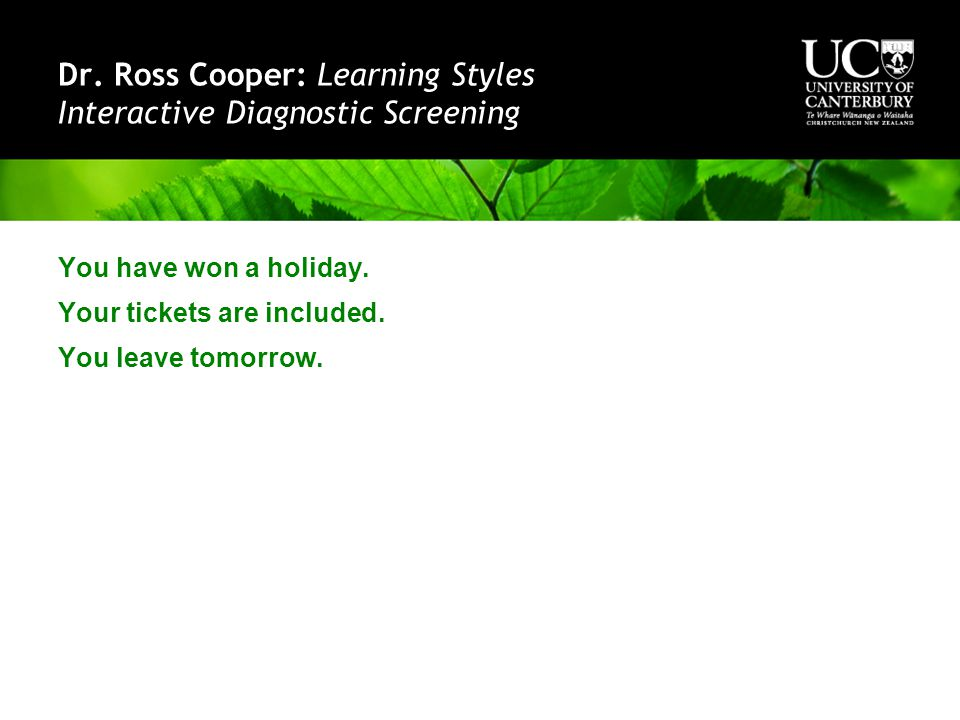 Dr. Ross Cooper: Learning Styles Interactive Diagnostic Screening You have won a holiday.